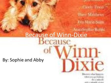 Because of Winn-Dixie By: Sophie and Abby.