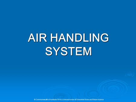 AIR HANDLING SYSTEM © Commonwealth of Australia 2010 | Licensed under AEShareNet Share and Return licence.