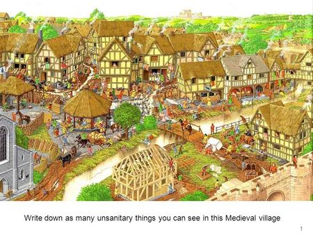 1 Write down as many unsanitary things you can see in this Medieval village.