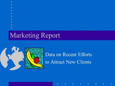 Marketing Report Data on Recent Efforts to Attract New Clients.