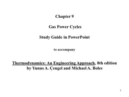 Chapter 9 Gas Power Cycles Study Guide in PowerPoint to accompany Thermodynamics: An Engineering Approach, 8th edition by Yunus A. Çengel and Michael A.