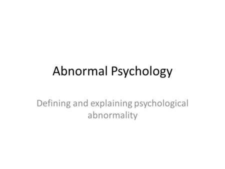 Defining and explaining psychological abnormality
