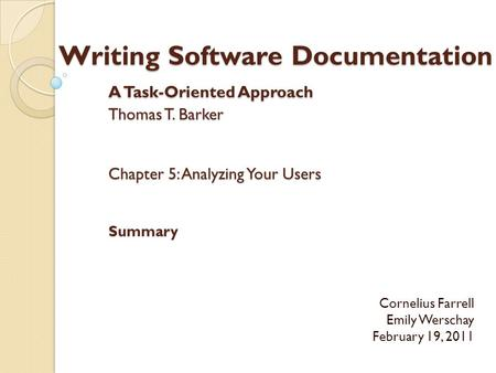 Writing Software Documentation A Task-Oriented Approach Thomas T. Barker Chapter 5: Analyzing Your Users Summary Cornelius Farrell Emily Werschay February.