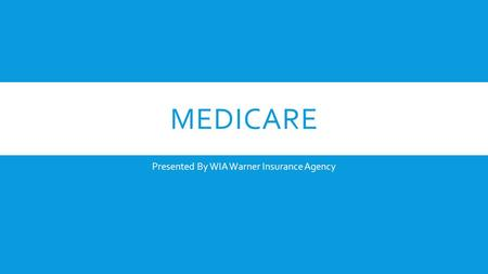 MEDICARE Presented By WIA Warner Insurance Agency.