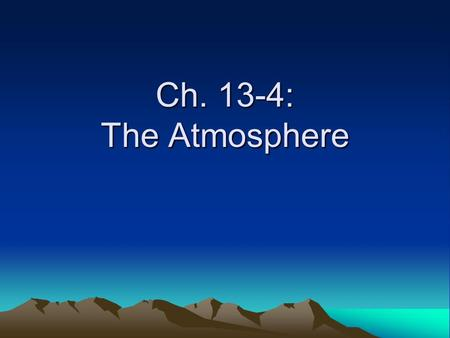 Ch. 13-4: The Atmosphere. Characteristics of the Atmosphere blanketIt is a blanket of moisture-filled air that surrounds the earth It consists 78% nitrogen,