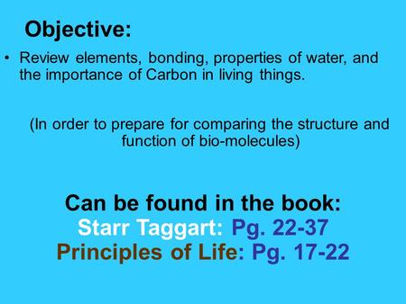 2.1 Section Objectives – page 35 Review elements, bonding, properties of water, and the importance of Carbon in living things. (In order to prepare for.