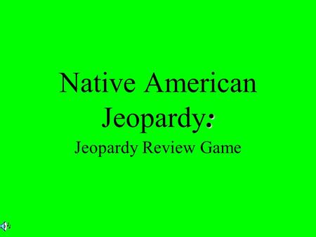 : Native American Jeopardy: Jeopardy Review Game.