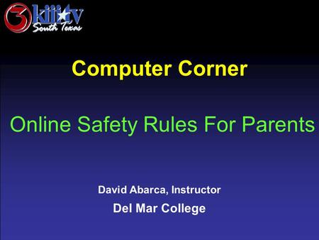 David Abarca, Instructor Del Mar College Computer Corner Online Safety Rules For Parents.