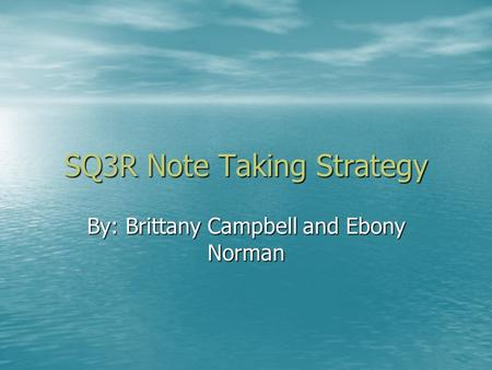 SQ3R Note Taking Strategy By: Brittany Campbell and Ebony Norman.