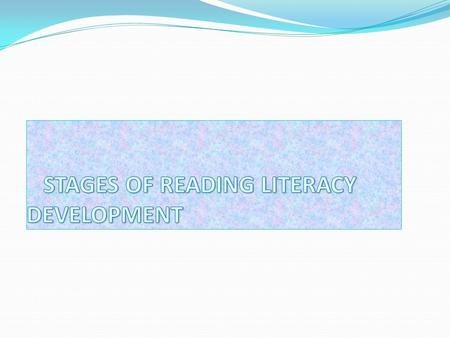 STAGES OF READING LITERACY DEVELOPMENT