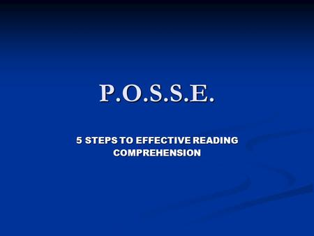 P.O.S.S.E. 5 STEPS TO EFFECTIVE READING COMPREHENSION.