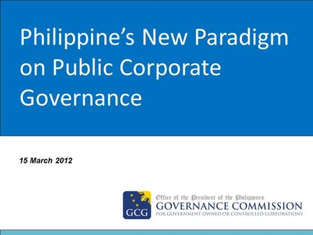 Title Philippine's New Paradigm on Public Corporate Governance 15 March 2012.