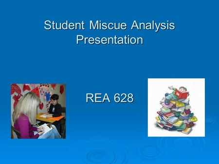 Student Miscue Analysis Presentation REA 628. Student Information  John* is a 6 year old Caucasian male.  He is grouped in a lower level reading group.