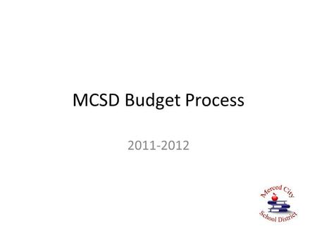 MCSD Budget Process 2011-2012. Budget Guiding Principles Student and staff safety Student achievement Compliance to State and Federal laws and guidelines.