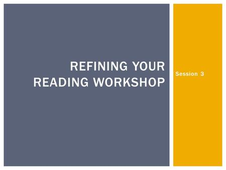 Session 3 REFINING YOUR READING WORKSHOP.  Using assessment information to inform instruction  Making instructional decisions from data  Prompting.