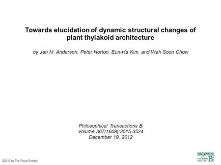 Towards elucidation of dynamic structural changes of plant thylakoid architecture by Jan M. Anderson, Peter Horton, Eun-Ha Kim, and Wah Soon Chow Philosophical.