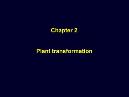 Chapter 2 Plant transformation. Plant transformation: It is the production of a plant containing a new gene (foreign gene) or a DNA sequence which is.