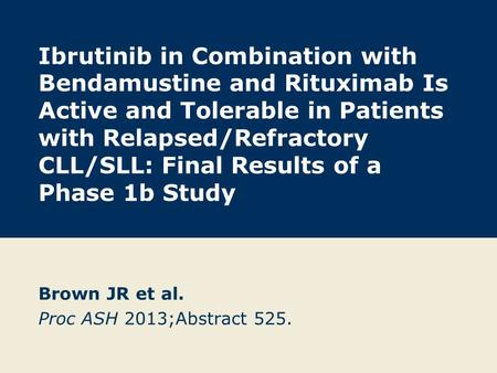 Ibrutinib in Combination with Bendamustine and Rituximab Is Active and Tolerable in Patients with Relapsed/Refractory CLL/SLL: Final Results of a Phase.