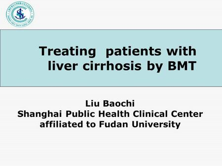 Liu Baochi Shanghai Public Health Clinical Center affiliated to Fudan University Treating patients with liver cirrhosis by BMT.