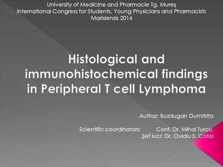 University of Medicine and Pharmacie Tg. Mureş International Congress for Students, Young Physicians and Pharmacists Marisiensis 2014 Author: Buzdugan.