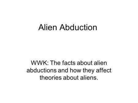 Alien Abduction WWK: The facts about alien abductions and how they affect theories about aliens.