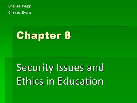Chapter 8 Security Issues and Ethics in Education Chelsea Peugh Chelsea Evans.