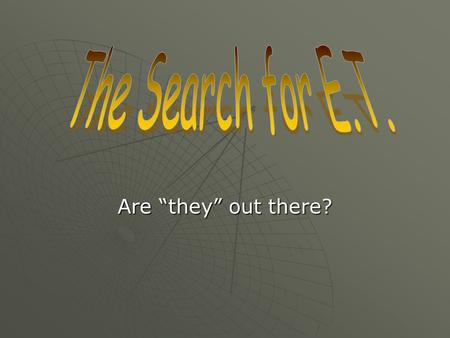 "Are ""they"" out there?. Fermi's Paradox  Back in the 1940's, a group of scientists were discussing extraterrestrial life.  Fermi asked ""So? Where is."