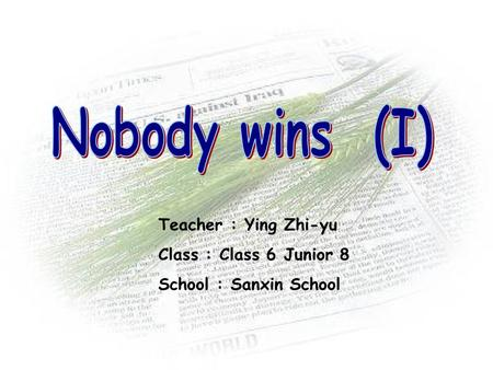 Teacher : Ying Zhi-yu Class : Class 6 Junior 8 School : Sanxin School.