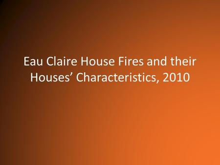 Eau Claire House Fires and their Houses' Characteristics, 2010.