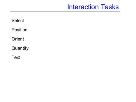 Interaction Tasks Select Position Orient Quantify Text.