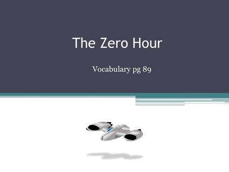 The Zero Hour Vocabulary pg 89. dimension (noun) MEANINGEXAMPLE a measurement of space; in science fiction, a universe * I read a science fiction story.