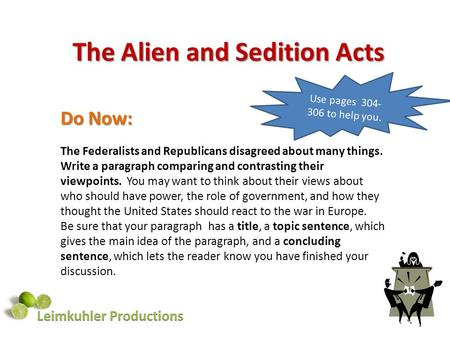 The Alien and Sedition Acts Do Now: The Federalists and Republicans disagreed about many things. Write a paragraph comparing and contrasting their viewpoints.