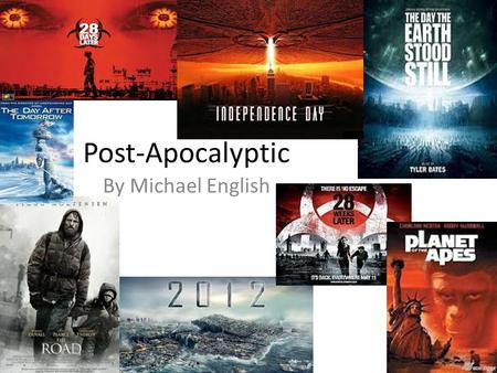 Post-Apocalyptic By Michael English. Genre Post-apocalyptic films are based around what would happen if something had happened to the earth. There are.