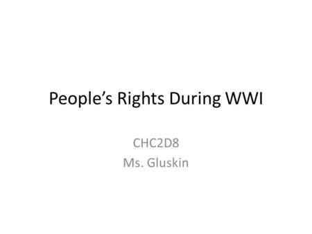 People's Rights During WWI CHC2D8 Ms. Gluskin. Rights Rights are things that people are supposed to have to protect them. Not all Canadians were of British.