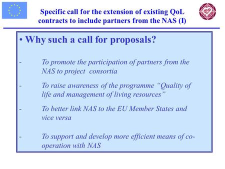 Specific call for the extension of existing QoL contracts to include partners from the NAS (I) Why such a call for proposals? -To promote the participation.