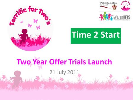 Two Year Offer Trials Launch 21 July 2011 Time 2 Start.