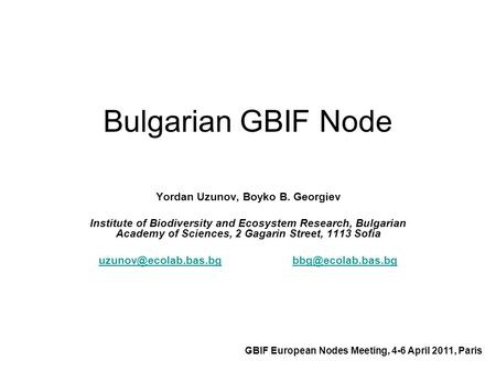 Bulgarian GBIF Node Yordan Uzunov, Boyko B. Georgiev Institute of Biodiversity and Ecosystem Research, Bulgarian Academy of Sciences, 2 Gagarin Street,