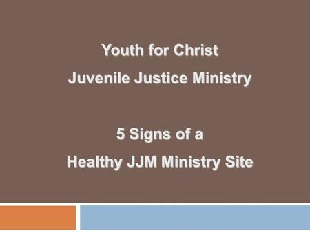 Youth for Christ Juvenile Justice Ministry 5 Signs of a Healthy JJM Ministry Site.