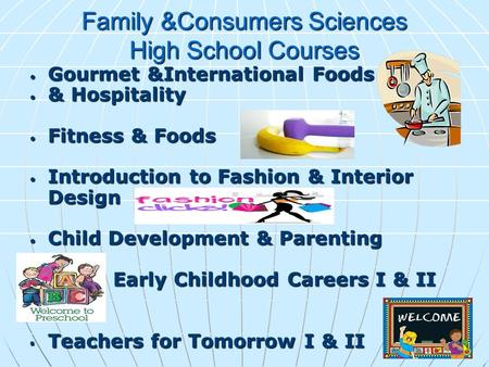 Family &Consumers Sciences High School Courses Gourmet &International Foods Gourmet &International Foods & Hospitality & Hospitality Fitness & Foods Fitness.