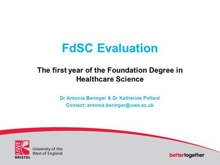 FdSC Evaluation The first year of the Foundation Degree in Healthcare Science Dr Antonia Beringer & Dr Katherine Pollard Contact: