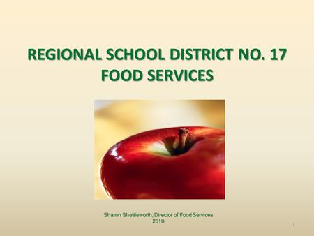 REGIONAL SCHOOL DISTRICT NO. 17 FOOD SERVICES Sharon Shettleworth, Director of Food Services 2010 1.