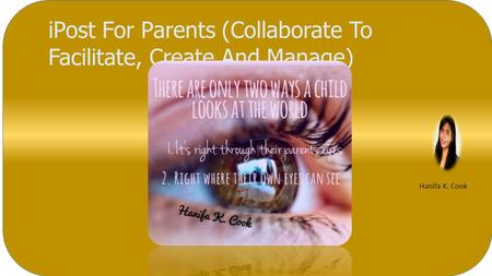 iPost For Parents (Collaborate To Facilitate, Create And Manage) Hanifa K. Cook.