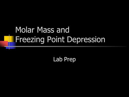 Molar Mass and Freezing Point Depression Lab Prep.