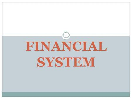 FINANCIAL SYSTEM. FUNCTIONS Collection of savings & their distribution for investment. Stimulating capital formation. Accelerating the process of economic.