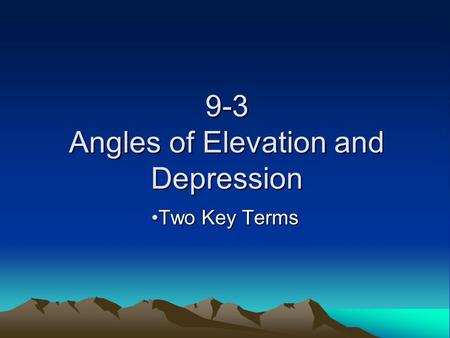 9-3 Angles of Elevation and Depression