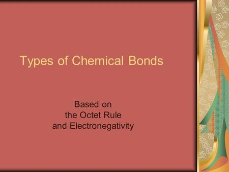 Types of Chemical Bonds Based on the Octet Rule and Electronegativity.