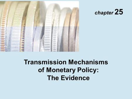 Chapter 25 Transmission Mechanisms of Monetary Policy: The Evidence.