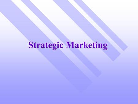 "Strategic Marketing. Learning Objectives n Recognize the three strategic ""C"". n Understand the importance of Strategic Marketing n Determine the characteristics."