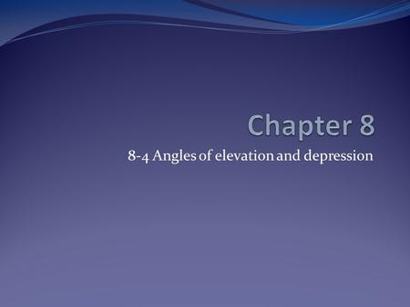 8-4 Angles of elevation and depression. Objectives Solve problems involving angles of elevation and angles of depression.