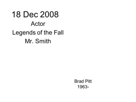 18 Dec 2008 Actor Legends of the Fall Mr. Smith Brad Pitt 1963-